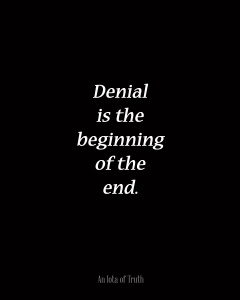 Denial is the Beginning of the End