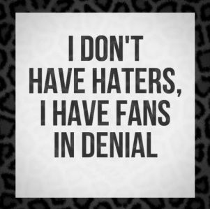 I Don't Have Haters, I Have Fans in Denial