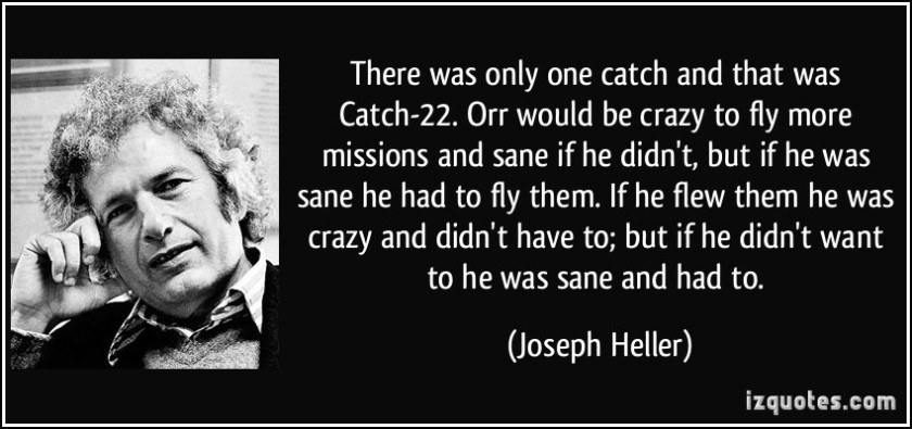 quote-there-was-only-one-catch-and-that-was-catch-22-orr-would-be-crazy-to-fly-more-missions-and-sane-if-joseph-heller-82622