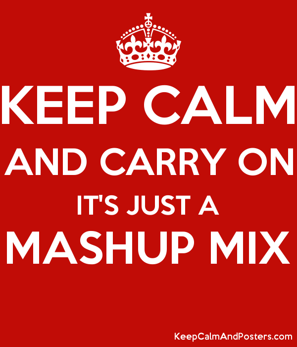 Keep Calm and Carry On It's Just a Mashup Mix